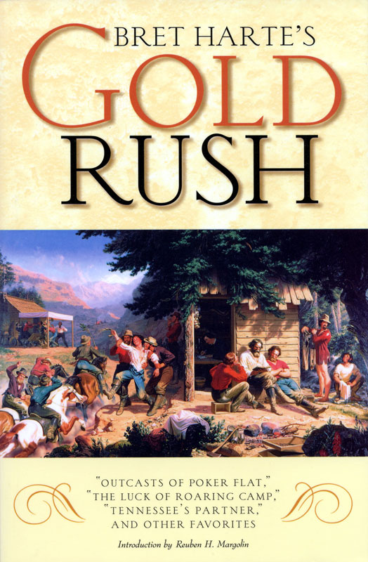 "Bret Harte's Gold Rush: ""Outcasts of Poker Flat,"" ""The Luck of Roaring Camp,"" ""Tennessee's Partner,"" and Other Favorites"