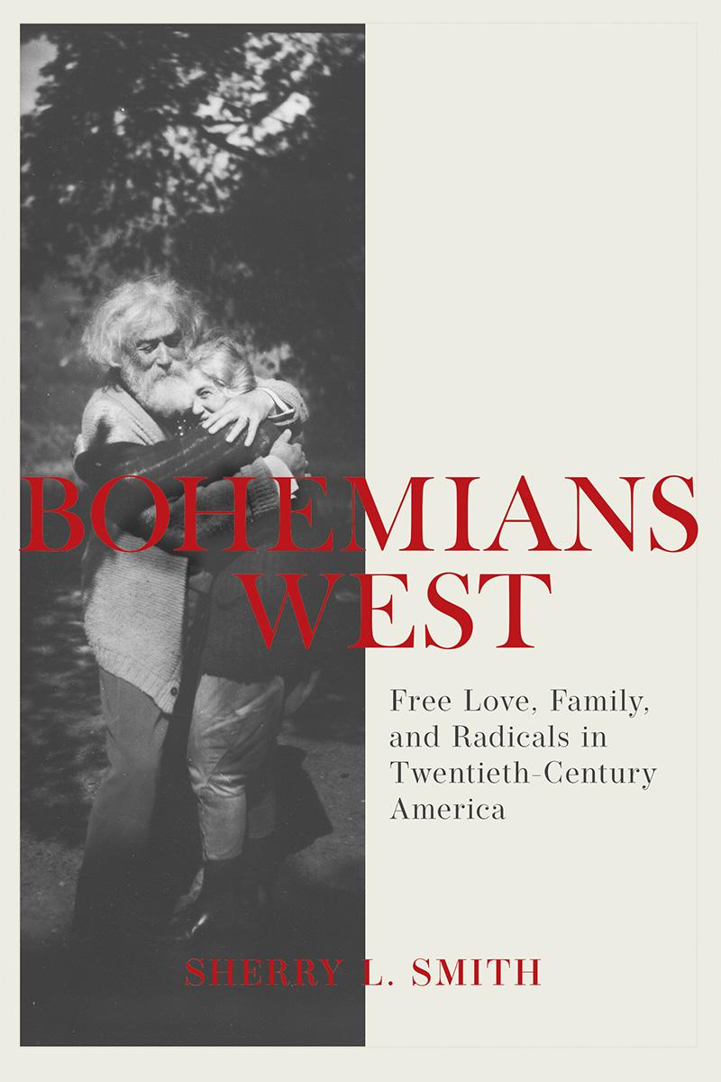 Bohemians West: Free Love, Family, and Radicals in Twentieth Century America