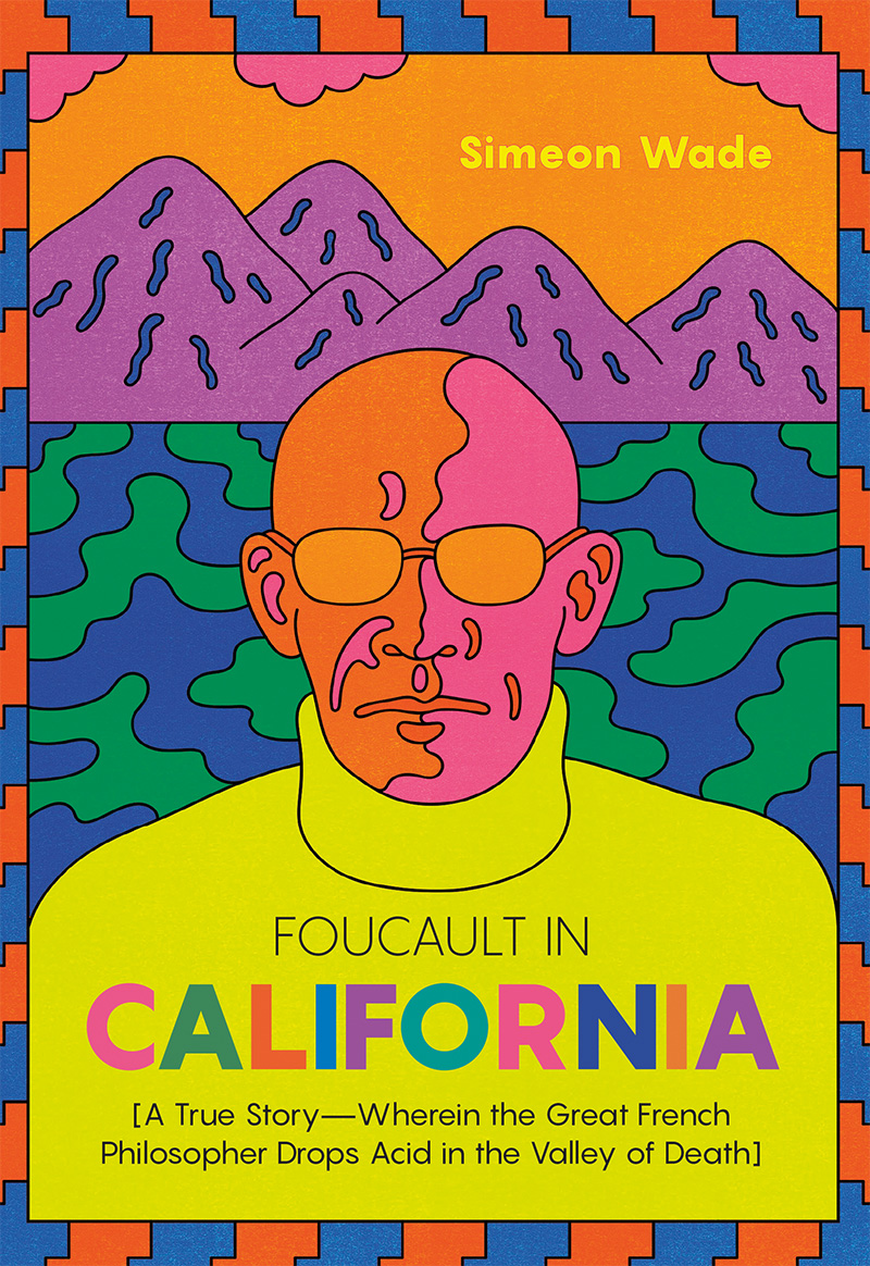 Foucault in California [A True Story—Wherein the Great French Philosopher Drops Acid in the Valley of Death]