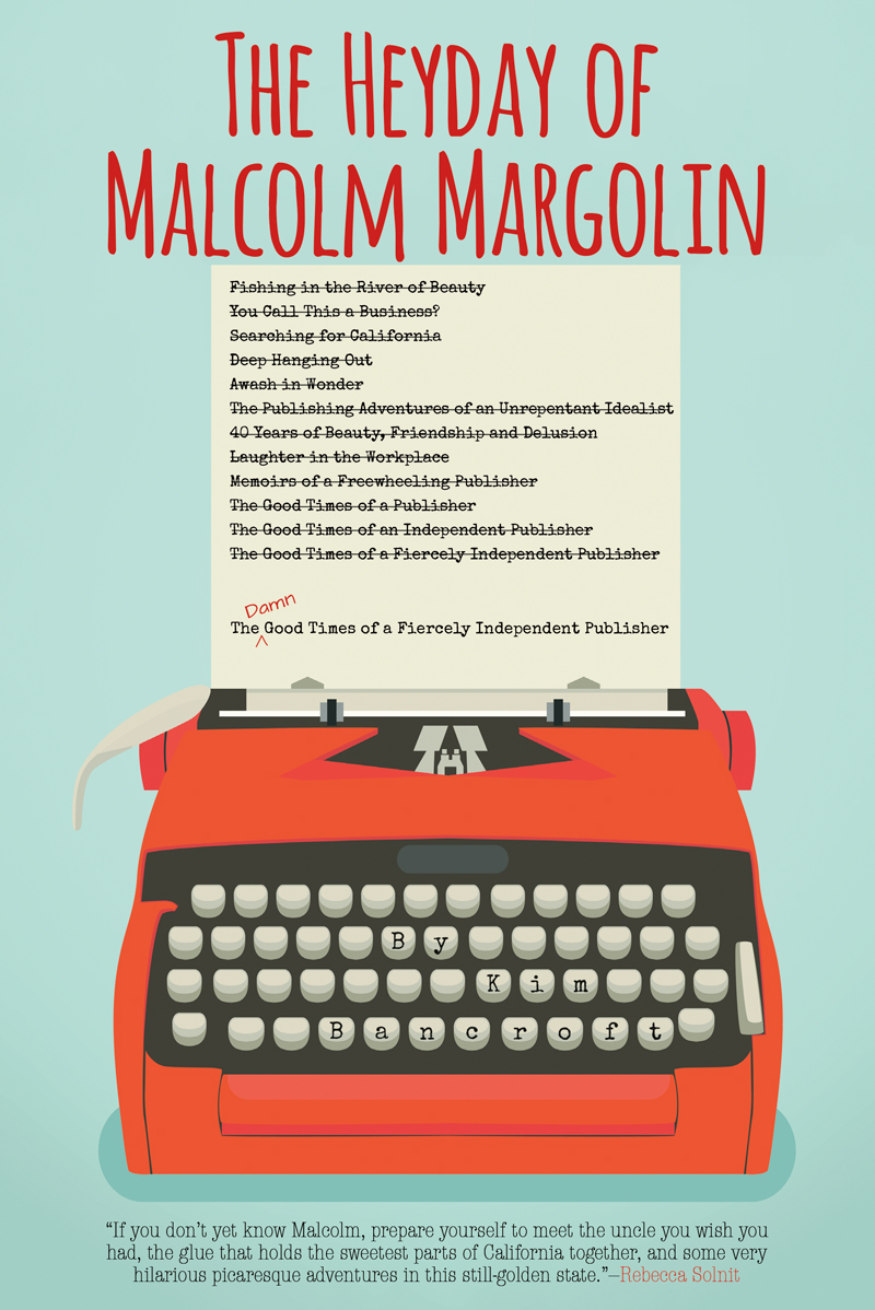 The Heyday of Malcolm Margolin: The Damn Good Times of a Fiercely Independent Publisher