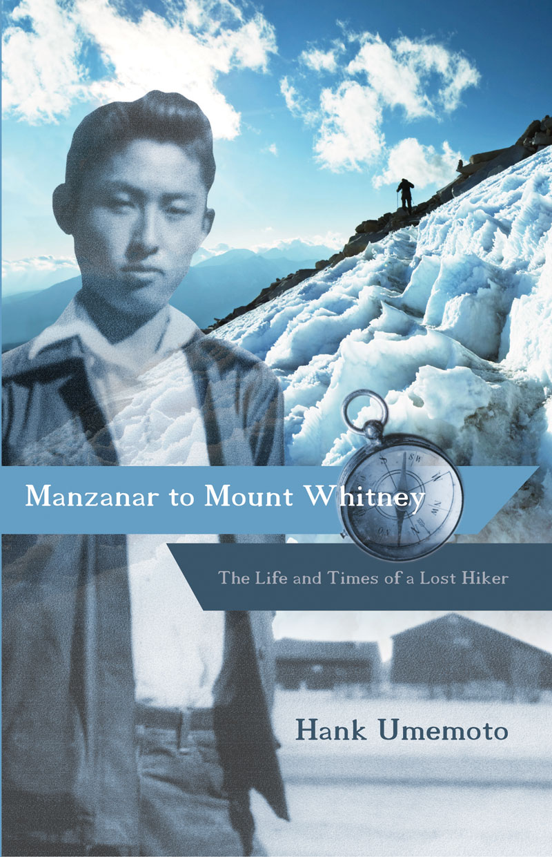 Manzanar to Mount Whitney: The Life and Times of a Lost Hiker