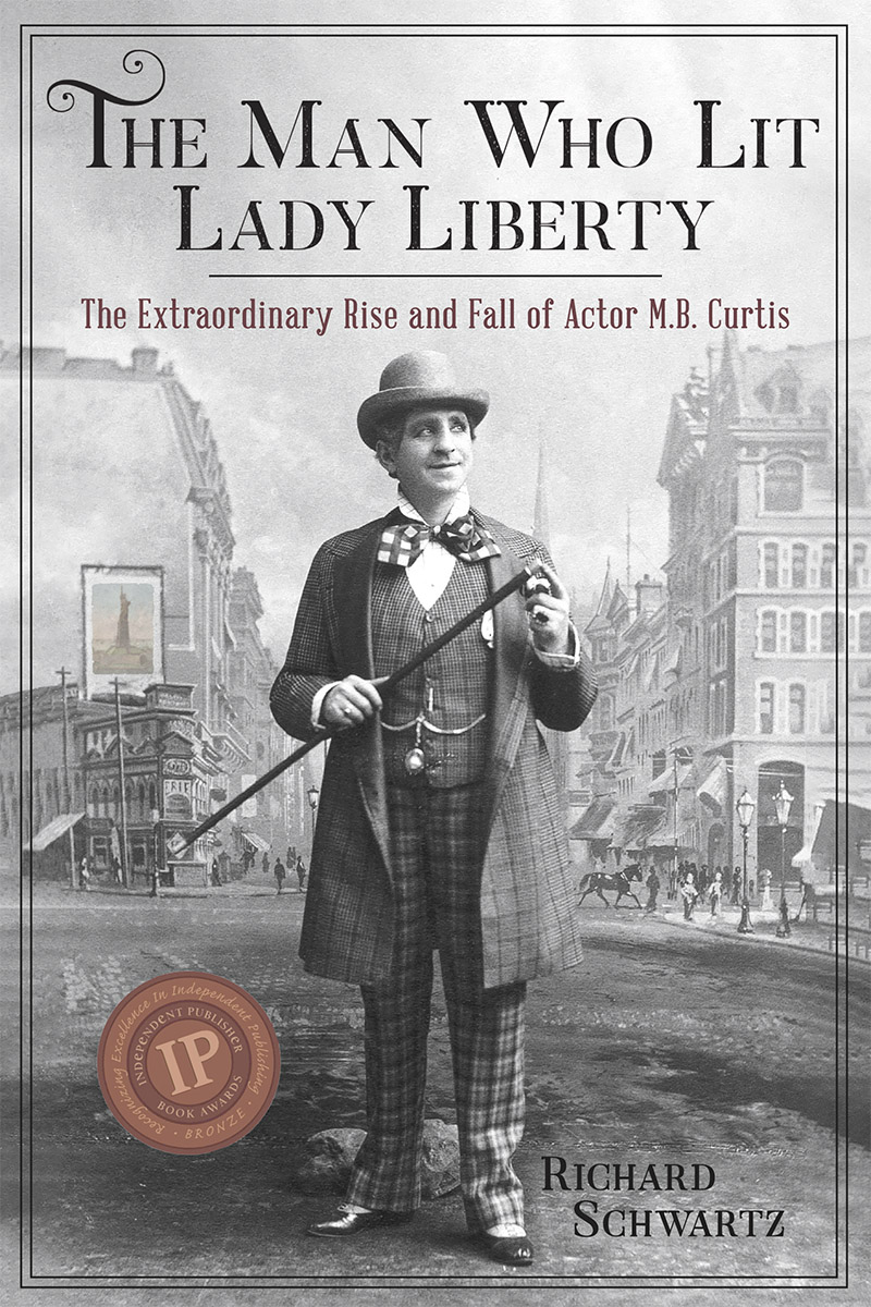 The Man Who Lit Lady Liberty: The Extraordinary Rise and Fall of Actor M. B. Curtis