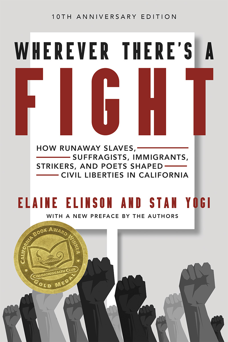 Wherever There's a Fight: How Runaway Slaves, Suffragists, Immigrants, Strikers, and Poets Shaped Civil Liberties in California (Tenth Anniversary Edition)
