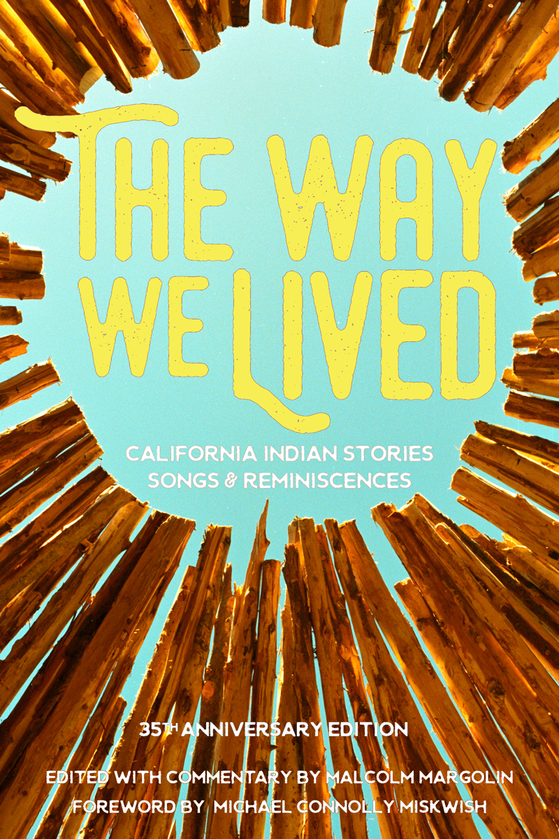 The Way We Lived: California Indian Stories, Songs, and Reminiscences