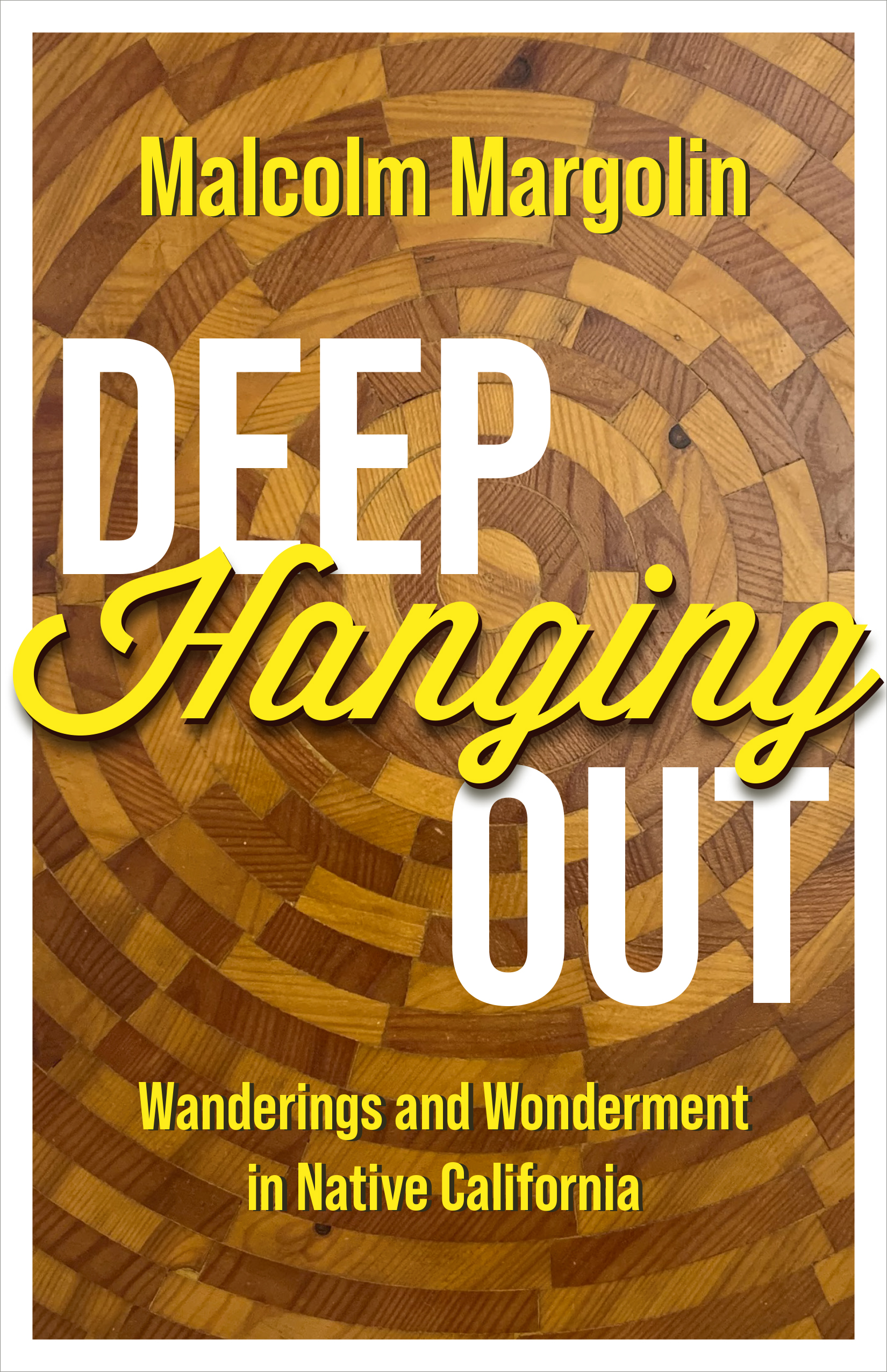 Deep Hanging Out: Wanderings and Wonderment in Native California