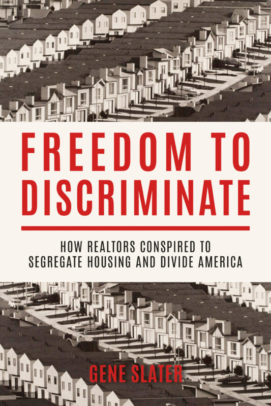 Freedom to Discriminate: How Realtors Conspired to Segregate Housing and Divide America