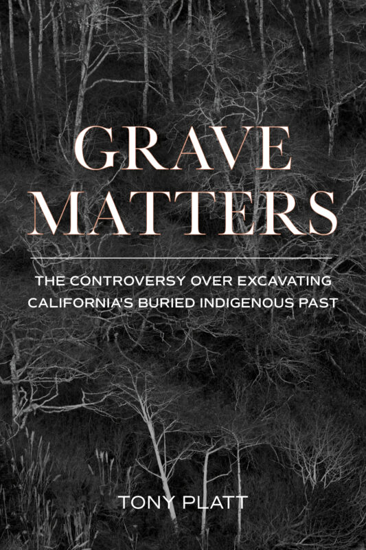 Grave Matters: The Controversy over Excavating California's Buried Indigenous Past